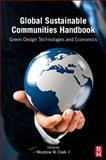 Global Sustainable Communities Handbook : Green Design Technologies and Economics, Clark, Woodrow, III, 0123979145