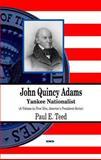 John Quincy Adams : Yankee Nationalist, Teed, Paul E., 1608769143