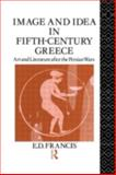 Image and Idea in Fifth-Century Greece, E. D. Francis, 0415019141