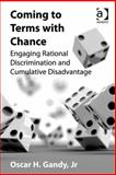 Coming to Terms with Chance : Engaging Rational Discimination and Cumulative Disadvantage, GANDY, Oscar, 0754699145