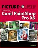 Picture Yourself Learning Corel PaintShop Pro X6, Diane Koers, 1285859146