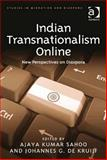 Indian Transnationalism Online New Perspectives on Diaspora, Sahoo, Ajaya Kumar and De Kruijf, Johannes G., 1472419146