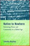 Native to Nowhere : Sustaining Home and Community in a Global Age, Beatley, Timothy, 1559639148