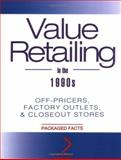 Value Retailing in The 1990s : Off-Pricers, Factory Outlets, and Closeout Stores, Packaged Facts (Firm) Staff, 0471109150