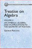 Treatise on Algebra : Arithmetical Algebra, Peacock, George, 0486439151