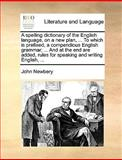 A Spelling Dictionary of the English Language, on a New Plan, to Which Is Prefixed, a Compendious English Grammar; and at the End Are Added, R, John Newbery, 1140969153