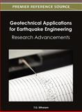 Geotechnical Applications for Earthquake Engineering : Research Advancements, T.G. Sitharam, 146660915X
