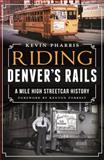 Riding Denver's Rails, Kevin Pharris, 1609499158