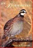 On Bobwhites, Fred S. Guthery, 0890969159