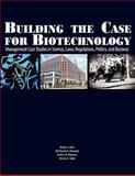 Building the case for Biotechnology : Management case studies in science, laws, regulations, politics, and Business, , 1934899151