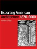 Exporting American Architecture, 1870-2000, Cody, Jeffrey W., 0415299152