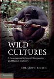 Wild Cultures : A Comparison Between Chimpanzee and Human Cultures, Boesch, Christophe, 1107689155