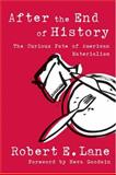 After the End of History : The Curious Fate of American Materialism, Lane, Robert E., 0472099159