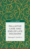 Palliative Care and End-Of-Life Decisions, Smith, George P., 1137379154