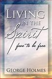 Living in the Spirit, George Holmes, 1441509151