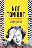 Not Tonight : Migraine and the Politics of Gender and Legitimacy, Kempner, Joanna, 022617915X