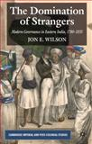 The Domination of Strangers : Modern Governance in Eastern India, 1780-1835, Wilson, Jon E., 0230279155