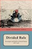 Divided Rule : Sovereignty and Empire in French Tunisia, 1881-1938, Lewis, Mary Dewhurst, 0520279158