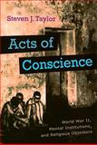 Acts of Conscience : World War II, Mental Institutions, and Religious Objectors, Taylor, Steven J., 0815609159