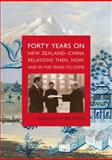 Forty Years On : New Zealand-China Relations - Then, Now and in the Years to Come, , 086473915X