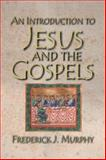 An Introduction to Jesus and the Gospels, Frederick J. Murphy, 1426749155