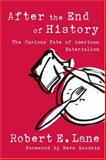 After the End of History : The Curious Fate of American Materialism, Lane, Robert E., 0472069152