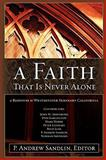 A Faith That Is Never Alone: A Response to Westminster Seminary in California, P. Andrew Sandlin, 0615169155