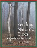 Reading Nature's Clues : A Guide to the Wild, Sadler, Doug, 0921149158