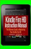 Kindle Fire HD Instruction Manual: the Ultimate Guide to Mastering Your Kindle Fire HD, Amber Norato, 1494989158