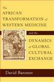 The African Transformation of Western Medicine and the Dynamics of Global Cultural Exchange, Baronov, David, 1592139159