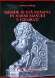 Vasche Di Età Romana in Marmi Bianchi e Colorati, Ambrogi, Annarena, 8870629155