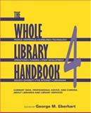 The Whole Library Handbook 4 : Current Data, Professional Advice, and Curiosa about Libraries and Library Services, George M. Eberhart, 0838909159