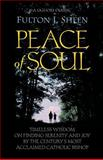 Peace of Soul : Timeless Wisdom on Finding Serenity and Joy by the Century's Most Acclaimed Catholic Bishop, Sheen, Fulton J., 0892439157