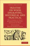 Treatise on Wood Engraving, Historical and Practical : With Upwards of Three Hundred Illustrations, Engraved on Wood, Jackson, John and Chatto, William Andrew, 1108009158