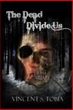 The Dead Divide Us, Vincent Tobia, 1496199154