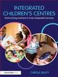 Integrated Children's Centres : Overcoming Barriers to Truly Integrated Services, Beaty, Carole, 0415479150