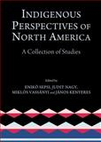 Indigenous Perspectives of North America : A Collection of Studies, Janos Kenyeres, 144385915X