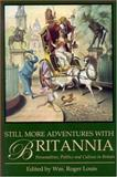 Still More Adventures with Britannia : Personalities, Politics and Culture in Britain, Louis, Wm. R., 1860649157