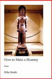 How to Make a Mummy, Michael C. Smith, 1934999156