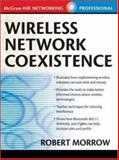 Wireless Network Coexistence, Patrick, David and Morrow, Robert, 0071399151