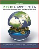 Public Administration : Understanding Management, Politics, and Law in the Public Sector, Rosenbloom, David H. and Kravchuk, Robert S., 0073379158