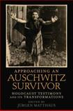 Approaching an Auschwitz Survivor : Holocaust Testimony and Its Transformations, , 0195389158