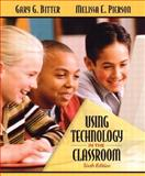 Using Technology in the Classroom, Bitter, Gary G. and Pierson, Melissa, 0205419151