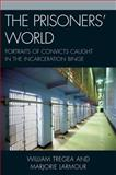 The Prisoner's World : Portraits of Convicts Caught in the Incarceration Binge, Tregea, William and Larmour, Marjorie, 0739129155