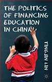 The Politics of Financing Education in China, Lin, Tingjin, 1137009152
