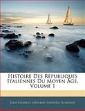 Histoire des Républiques Italiennes du Moyen Âge, Jean-Charles-Leonard Simonde Sismondi, 1142339157