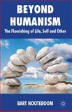 Beyond Humanism : The Flourishing of Life, Self and Other, Nooteboom, Bart, 0230369162