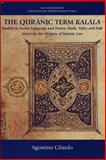 The Qur'Anic Term Kalala : Studies in Arabic Language and Poetry, Hadit, Tafsir, and Fiqh - Notes on the Origins of Islamic, Agostino, Cilardo, 074861916X