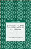 Governing Military Technologies in the 21st Century : Ethics and Operations, O'Meara, Richard Michael, 1137449160