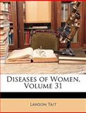 Diseases of Women, Lawson Tait, 114758916X